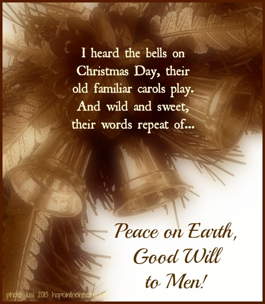 I Heard The Bells On Christmas Day Lyrics.I Heard The Bells On Christmas Day Hope In The Healing